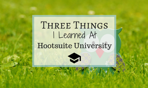 Three Things I Learned at Hootsuite University